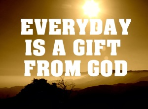 Everyday+is+a+gift+form+God