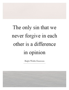 the-only-sin-that-we-never-forgive-in-each-other-is-a-difference-in-opinion-quote-1